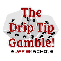 The Drip Tip Gamble